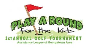 Play a Round for the Kids 1st Annual Golf Tournament Assistance League of Georgetown Area